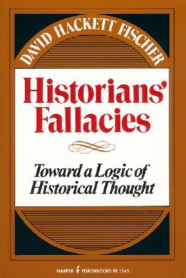 Historians' Fallacies; Toward a Logic of Historical Thought. By Fischer, David Hackett