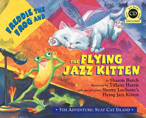 Freddie the Frog and the Flying Jazz Kitten By Burch, Sharon/ Freddie the Frog (CRT)